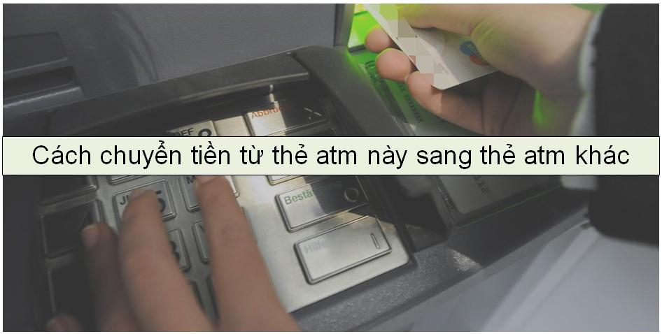 chuyển tiền qua thẻ atm khác ngân hàng được không
